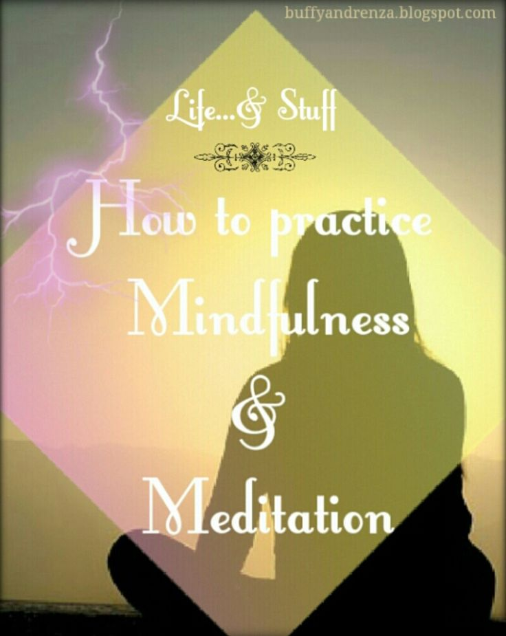 How to Practice mindfulness and meditation - http://buffyandrenza.blogspot.com #meditation #mindfulness #selfcare