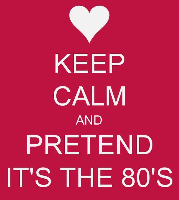 Keep Calm And Pretend It's The 80s! #petsrock