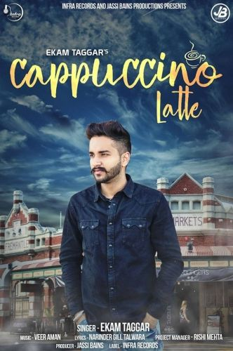 Cappuccino Latte Is The Single Track By Singer Ekam Taggar.Lyrics Of This Song Has Been Penned By Narinder Gill Talwara & Music Of This Song Has Been Given By Veer Aman.