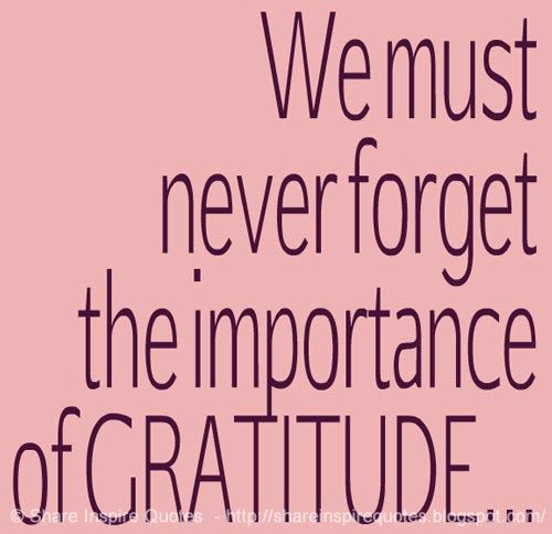 We must never forget the importance of GRATITUDE...  ♥♥ Share Inspire Quotes ♥♥  Inspirational, Motivational, Funny & Romantic Quotes -  Love Quotes | Funny Quotes | Quotes about Life | Motivational Quotes | Life Quotes | Friendship Quotes | Daily Quotes | Positive Quotes | Encouraging Quotes | Favorite Quotes | Romantic Quotes | Famous Quotes | leadership Quotes | Inspirational, Motivational, Funny & Romantic Quotes By  Website - http://shareinspirequotes.blogspot.com ✔  Like us on Facebook…