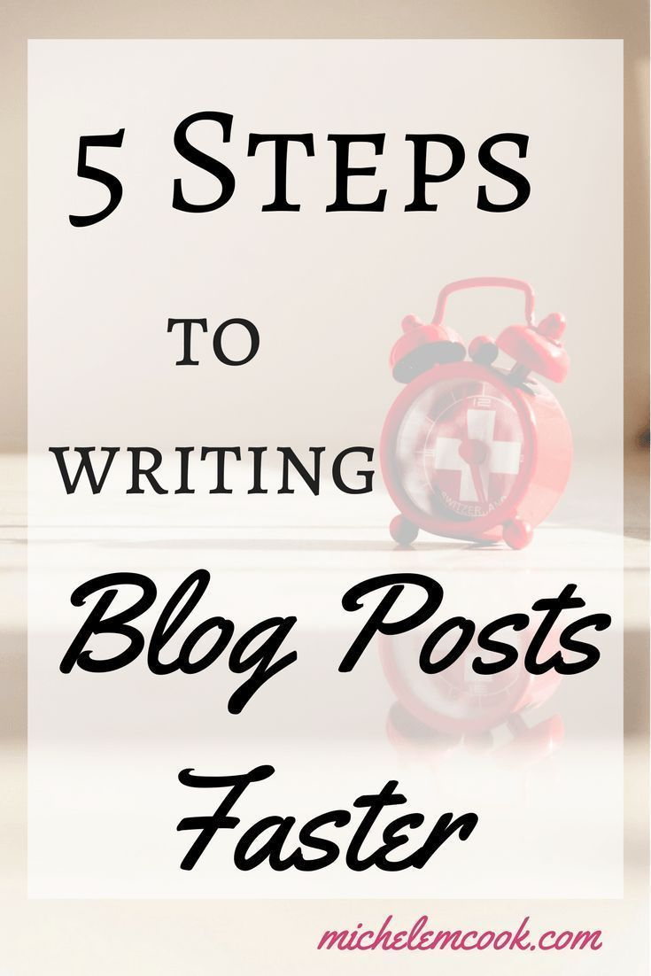 Write Your Blog Posts Faster In 5 Easy Steps! // Michele M Cook -- #blogging