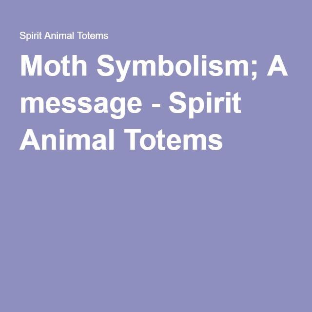 Moth Symbolism; A message - Spirit Animal Totems