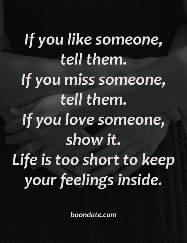 If you like someone, tell them. If you miss someone, tell