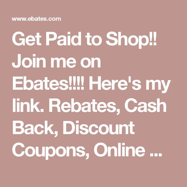 Get Paid to Shop!! Join me on Ebates!!!! Here's my link. Rebates, Cash Back, Discount Coupons, Online Coupons