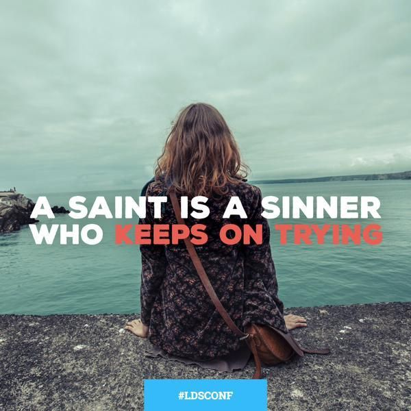"""""""A Saint is a sinner who keeps on trying."""" -Nelson Mandela, Quoted by Dale G. Renlund"""