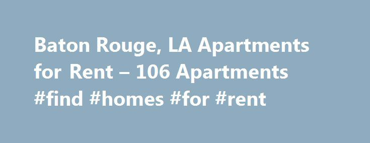 Baton Rouge, LA Apartments for Rent – 106 Apartments #find #homes #for #rent http://apartments.remmont.com/baton-rouge-la-apartments-for-rent-106-apartments-find-homes-for-rent/  #apartments in baton rouge # Apartments for Rent in Baton Rouge, LA Overview of Baton Rouge Many Baton Rouge apartments for rent are located on the Mississippi River in the Louisiana state capital. The city was once ruled by the French, the Spanish and West Florida. Today, Baton Rouge is home to a lively culture…