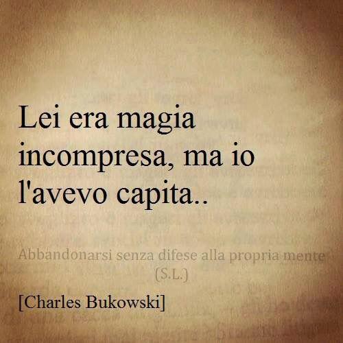 She was pure magic misunderstood, but I had understood. .