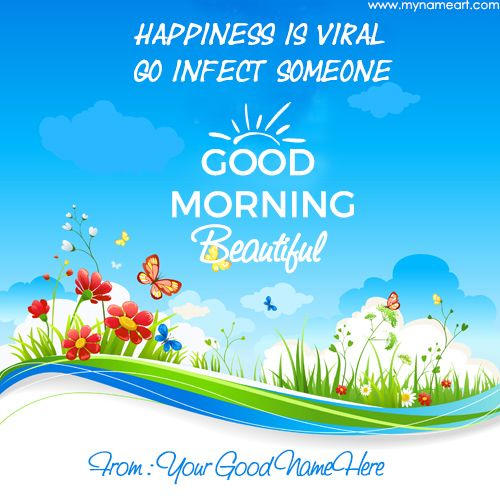 beautiful morning with happiness message name pictures create.write name on very beautiful flower and butterfly looking amaizing natural pics with short and simple quotes for very good morning wishes blue color image send to all my friend and family member.create fresh and personalize good morning ecard with my name write free online.good morning message card edit with name writing option online and download for greetings everyone.high resolution good morning image download with my name a...