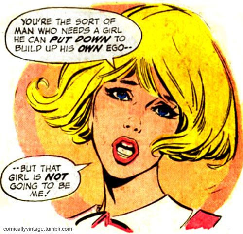 """Comic Girls Say.. """"You're the sort of man who needs a girl he can put down to build up his own ego.. But that girls is NOT going to be me! """" #comic #popart #vintage"""