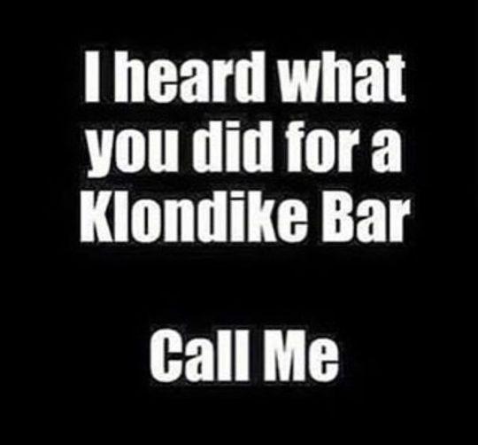 I heard what you did for a Klondike bar,call me,meme