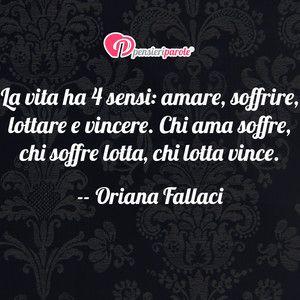 Immagine con frase di Oriana Fallaci - La vita ha 4 sensi: amare, soffrire, lottare e...