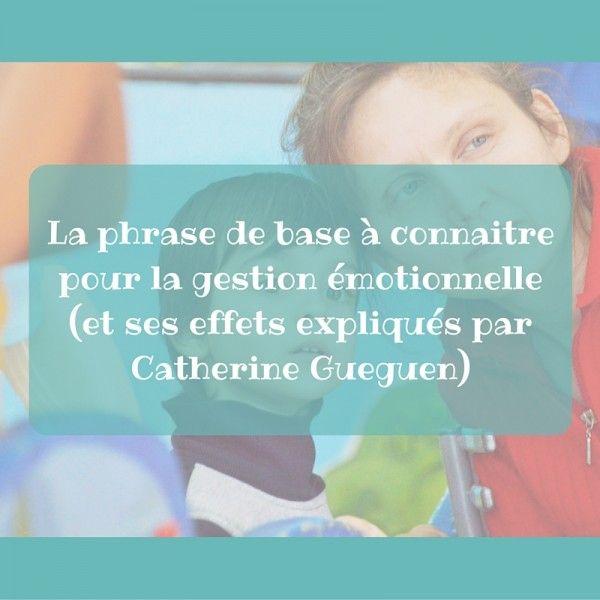 La phrase de base dans la gestion émotionnelle (et ses effets expliqués par Catherine Gueguen)
