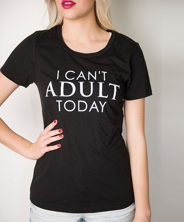 Look what I found on #zulily! Black 'I Can't Adult Today' Scoop Neck Tee - Women #zulilyfinds