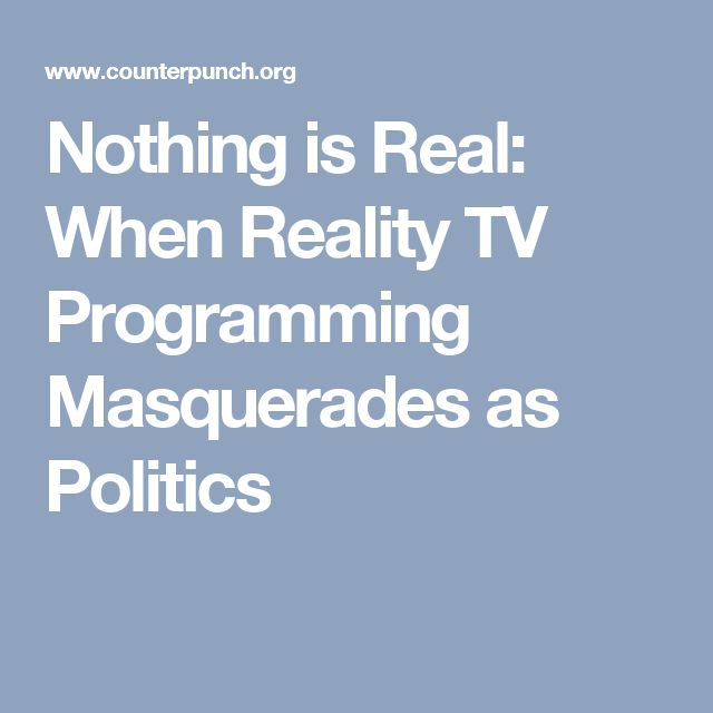 Nothing is Real: When Reality TV Programming Masquerades as Politics