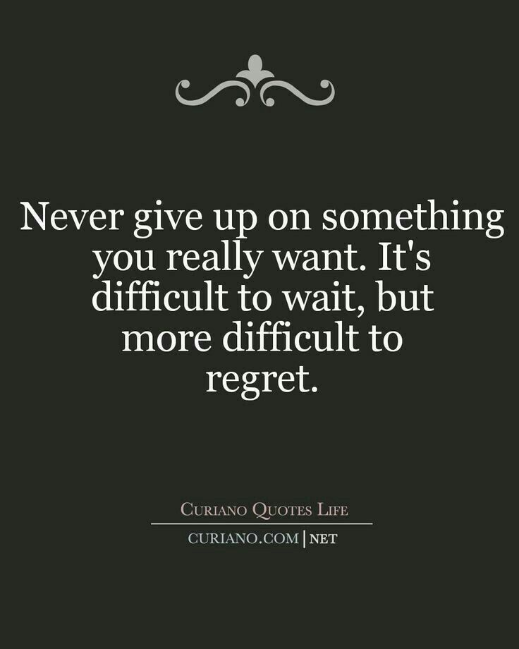 Never Give Up Difficult To Regret Later Life Quotes Words Quotes Inspirational Quotes