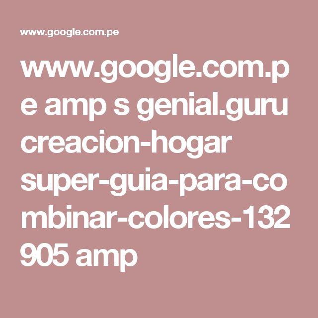 www.google.com.pe amp s genial.guru creacion-hogar super-guia-para-combinar-colores-132905 amp