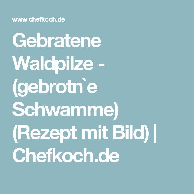 Gebratene Waldpilze - (gebrotn`e Schwamme) (Rezept mit Bild) | Chefkoch.de