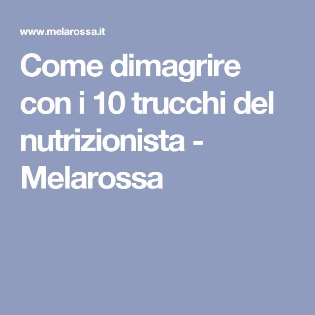 Come dimagrire con i 10 trucchi del nutrizionista - Melarossa