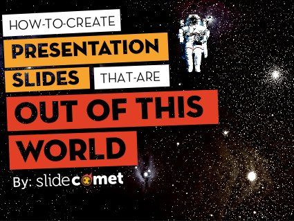 How To Create Presentation Slides That Are Out Of This World by @slidecomet by Slide Comet, via Slideshare