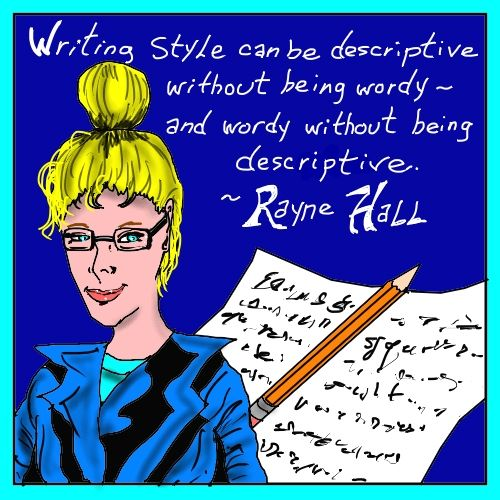 """ Writing Style can be descriptive without being wordy - and wordy without being descriptive."" ~ Rayne Hall."