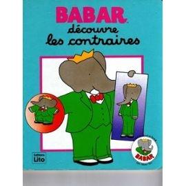 Babar et ses amis découvre les contraires...vide et plein, ouvert et fermé, long et court, petit et grand, sur et sous et devant et derrière.