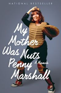 My Mother Was Nuts: A Memoir by Penny Marshall- a book review
