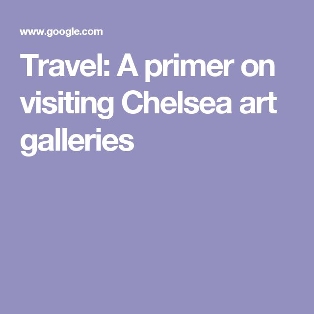 Travel: A primer on visiting Chelsea art galleries