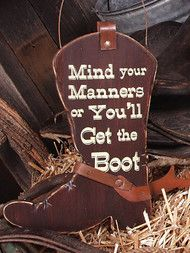 Mind Your Manners - Western Cowboy Boot Wood Sign