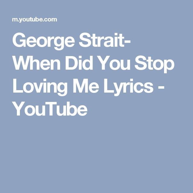 George Strait- When Did You Stop Loving Me Lyrics - YouTube