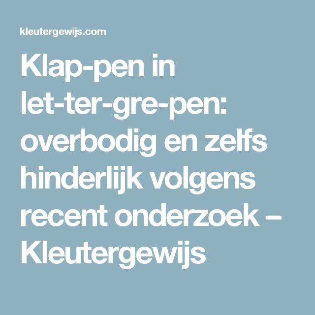 Klap-pen in let-ter-gre-pen: overbodig en zelfs hinderlijk volgens recent onderzoek – Kleutergewijs