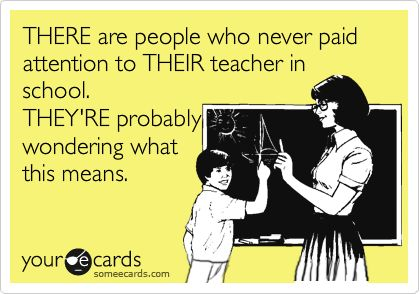 THERE are people who never paid attention to THEIR teacher in school. THEY'RE probably wondering what this means.