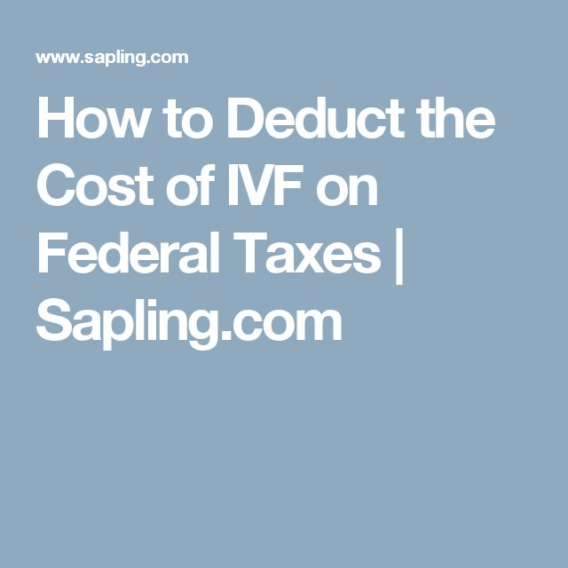 How to Deduct the Cost of IVF on Federal Taxes | Sapling.com