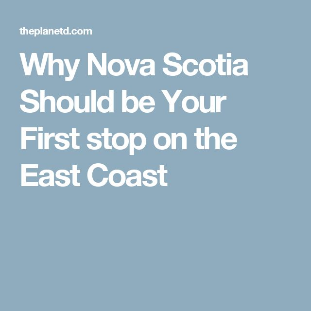 Why Nova Scotia Should be Your First stop on the East Coast