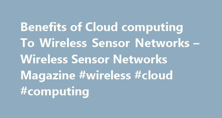 Cool Network Security 2017: Benefits of Cloud computing To Wireless Sensor Networks – Wireless Sensor Netw... swaziland Check more at http://homesecuritymonitoring.top/blog/review/network-security-2017-benefits-of-cloud-computing-to-wireless-sensor-networks-wireless-sensor-netw-swaziland/