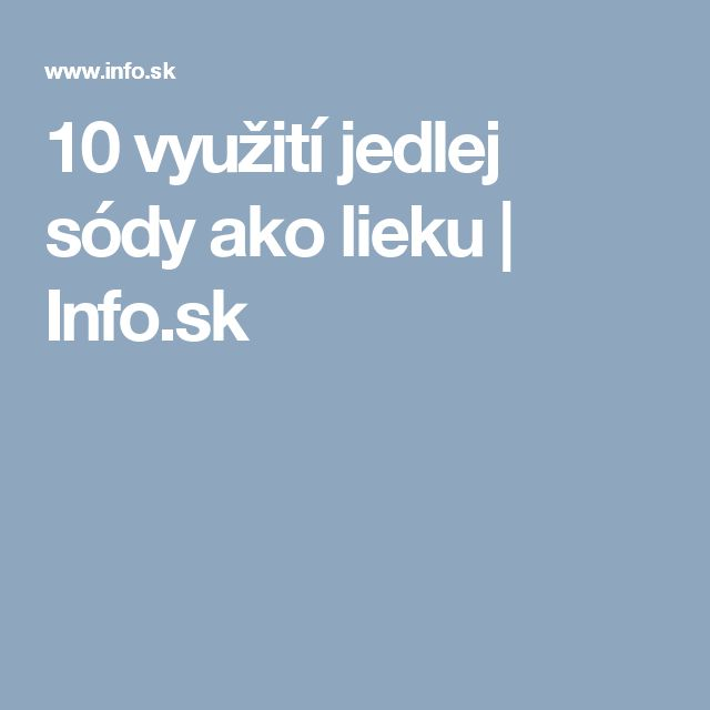 10 využití jedlej sódy ako lieku | Info.sk