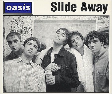 Oasis - Slide Away - one of my favourites xx