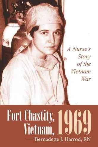Fort Chastity, Vietnam, 1969: A Nurse's Story of the Vietnam War
