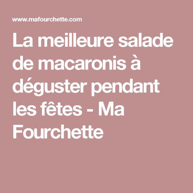 La meilleure salade de macaronis à déguster pendant les fêtes - Ma Fourchette