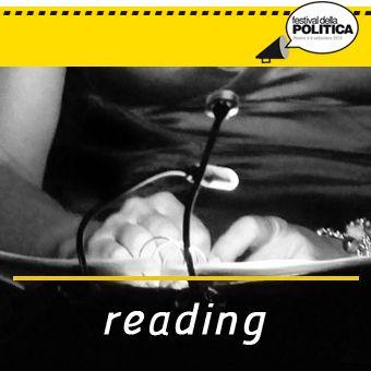 sezione READING : Da giovedì a sabato alle ore 22.00, in Piazza Ferretto. #festpolitica