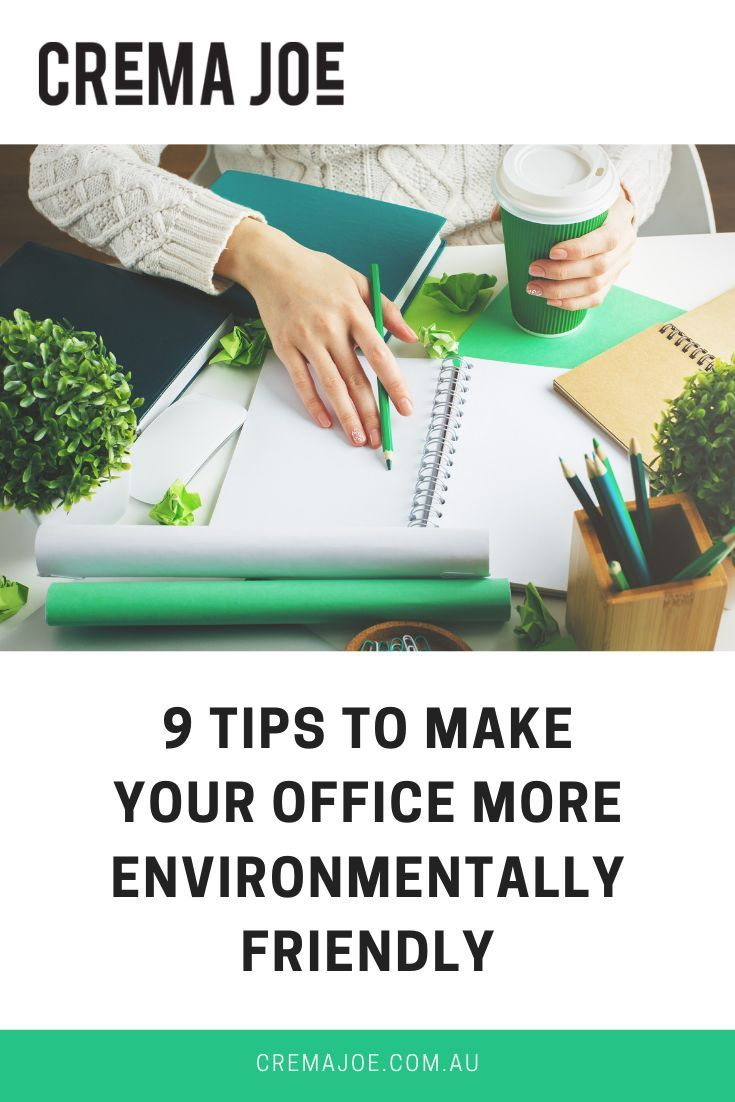9 Tips To Make Your Office More Environmentally Friendly Eco Friendly Office Environmentally Friendly Living Environmentally Friendly