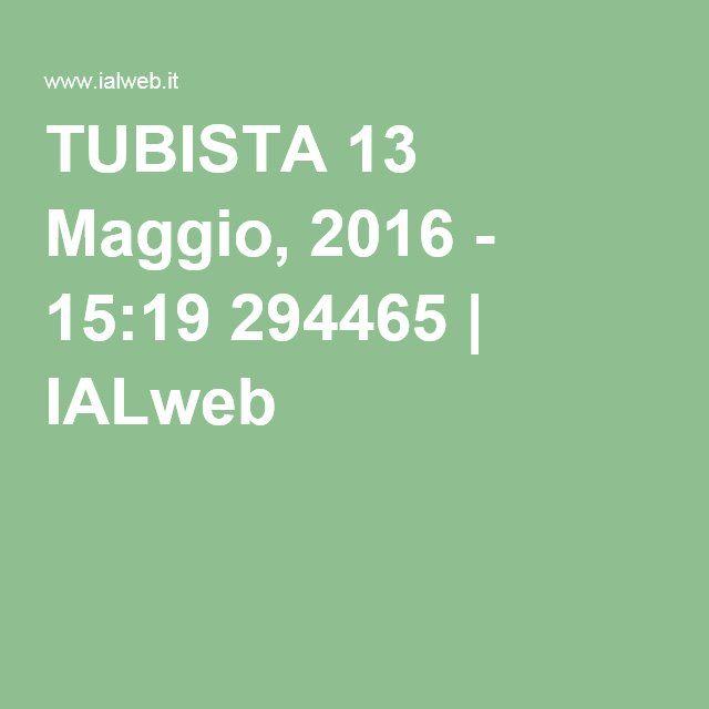 TUBISTA 13 Maggio, 2016 - 15:19 294465 | IALweb