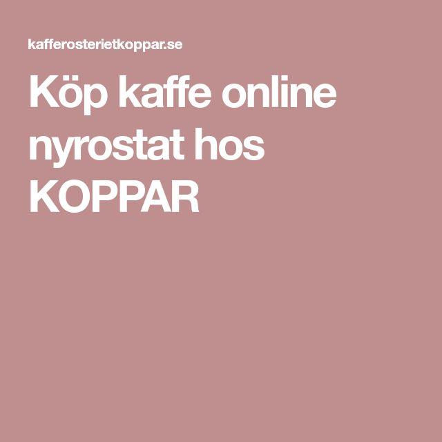 Köp kaffe online nyrostat hos KOPPAR
