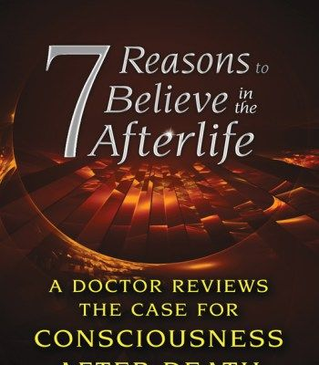 7 Reasons To Believe In The Afterlife: A Doctor Reviews The Case For Consciousness After Death PDF