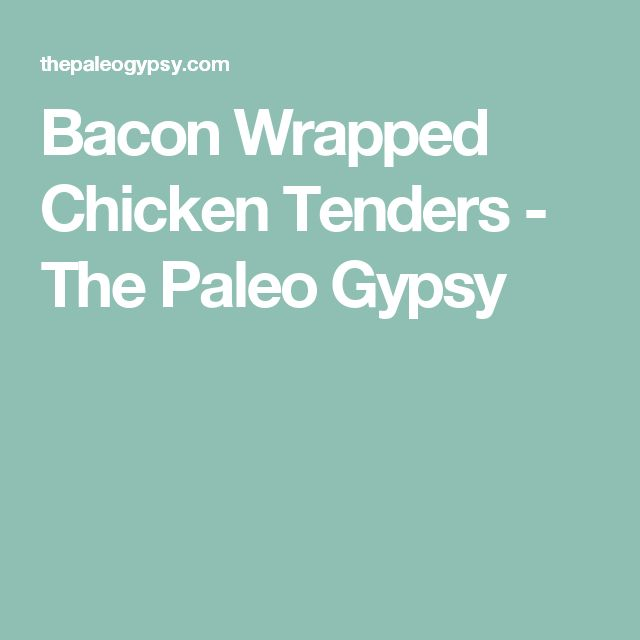 Bacon Wrapped Chicken Tenders - The Paleo Gypsy