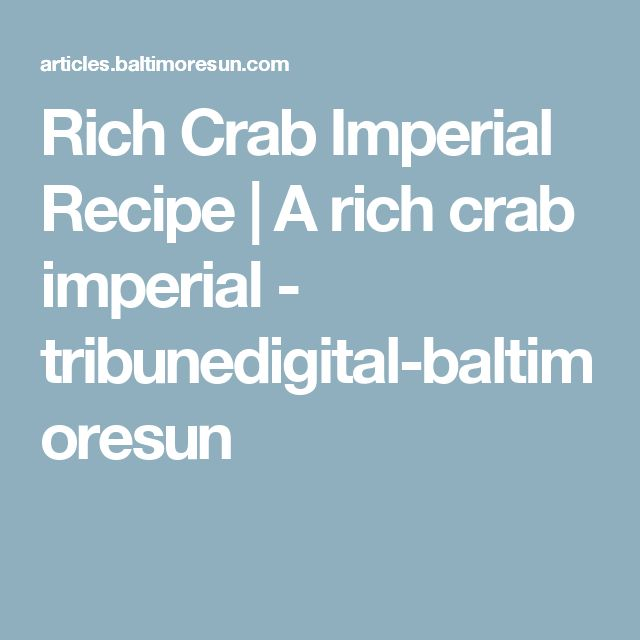 Rich Crab Imperial Recipe | A rich crab imperial - tribunedigital-baltimoresun