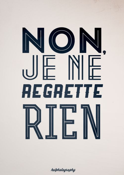 """Song title from the movie: La Vie En Rose; it's French for """"No, I Don't Regret Anything."""" It was the signature song of French singer Édith Piaf, 1946."""