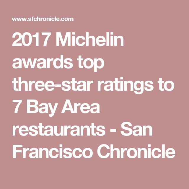 2017 Michelin awards top three-star ratings to 7 Bay Area restaurants - San Francisco Chronicle