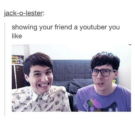 I can't decide if the person is showing Dan and Phil to their friend or if it's yurt an example but it works both ways for me