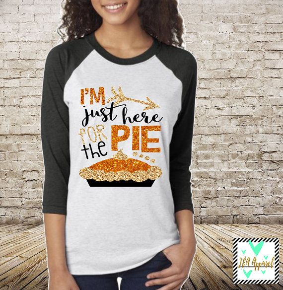 Thanksgiving Shirt I'm Just Here For The Pie by JandAApparel