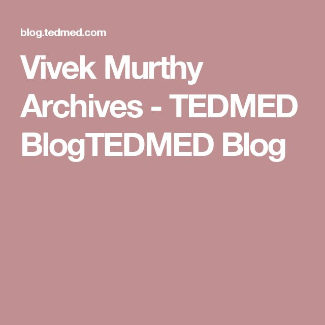 Vivek Murthy Archives - TEDMED BlogTEDMED Blog